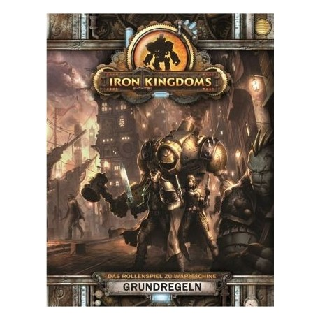 Iron Kingdoms - Grundregeln Das Rollenspiel zu Warmachine